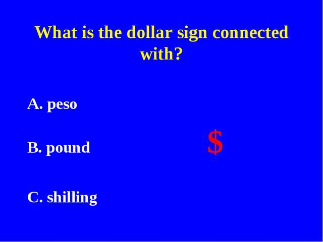 What is the dollar sign connected with? A. peso B. pound $ C. shilling
