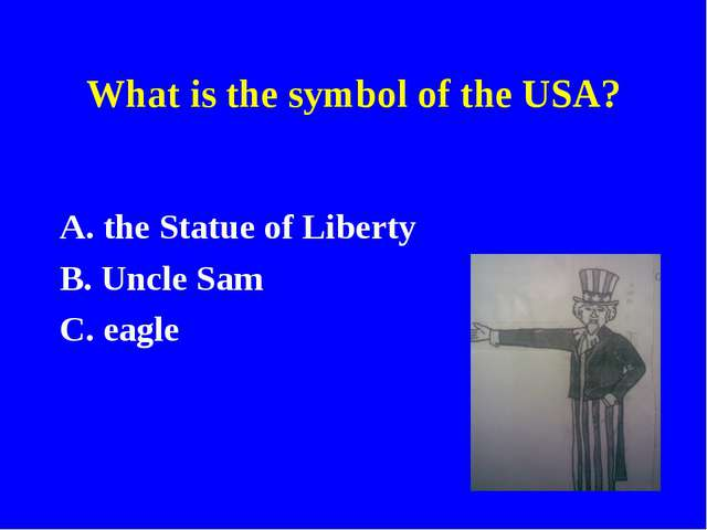 What is the symbol of the USA? A. the Statue of Liberty B. Uncle Sam C. eagle