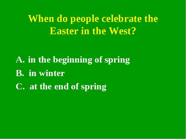 When do people celebrate the Easter in the West? in the beginning of spring B...