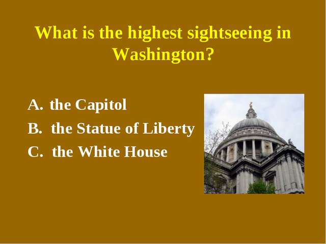 What is the highest sightseeing in Washington? the Capitol B. the Statue of L...