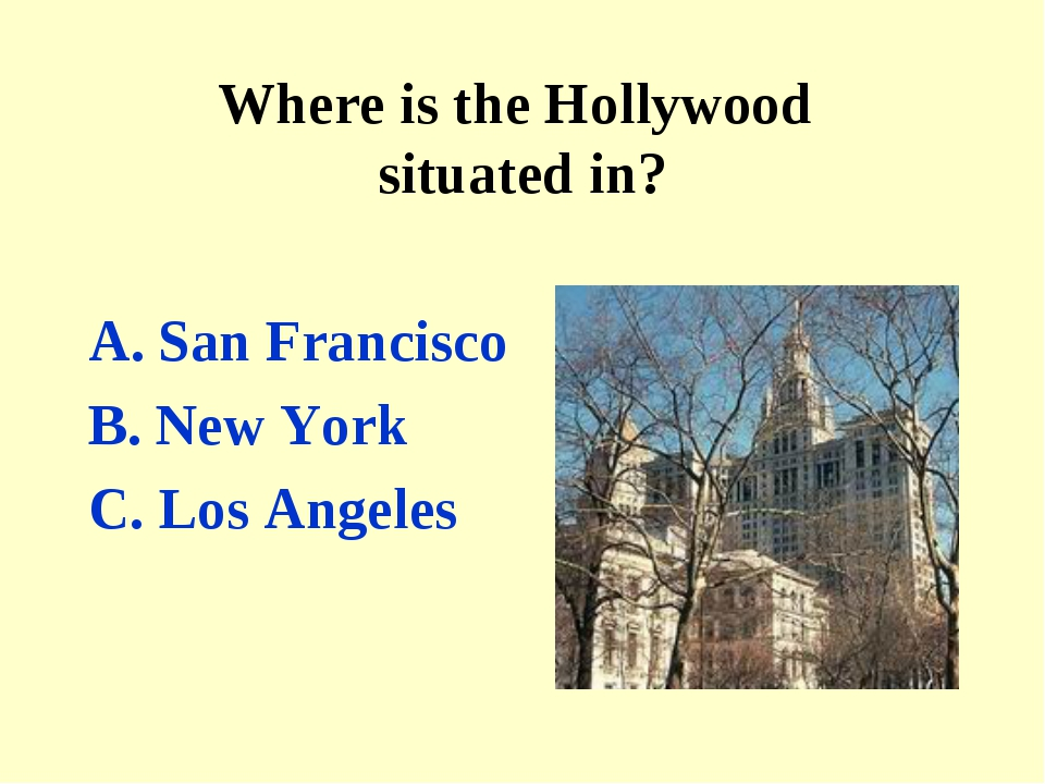 Where is the Hollywood situated in? San Francisco B. New York C. Los Angeles