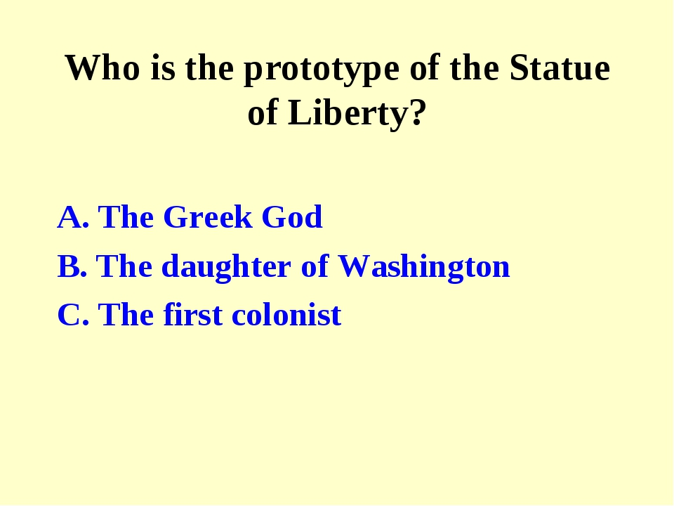 Who is the prototype of the Statue of Liberty? A. The Greek God B. The daught...
