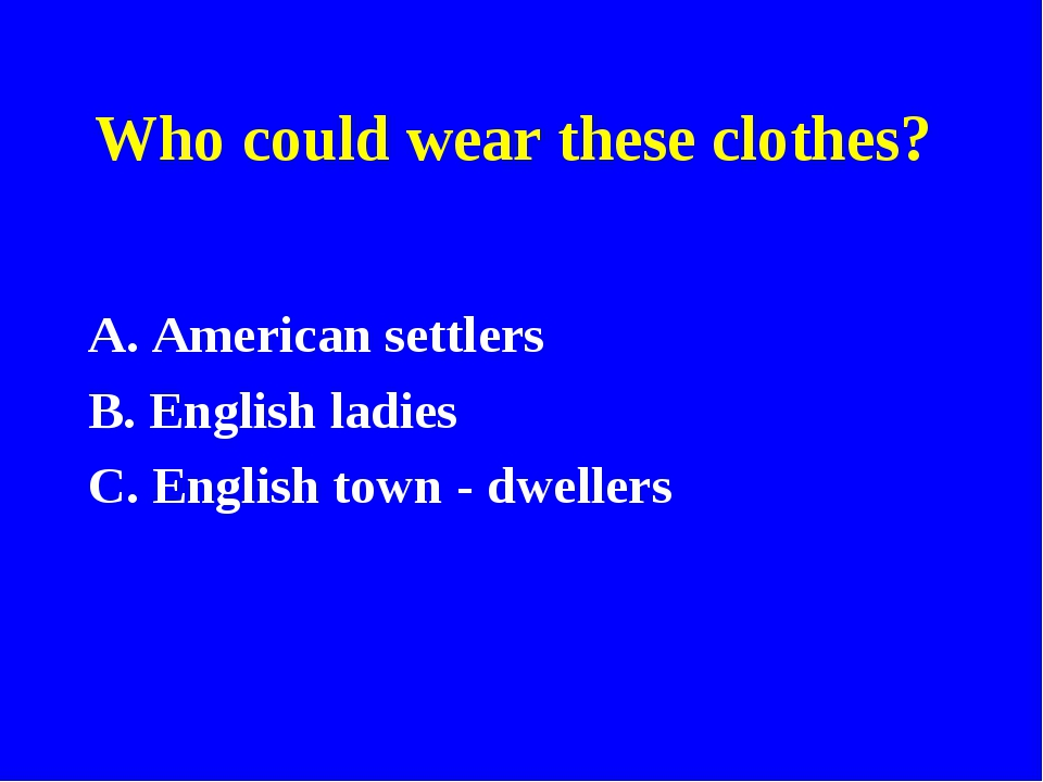 Who could wear these clothes? A. American settlers B. English ladies C. Engli...