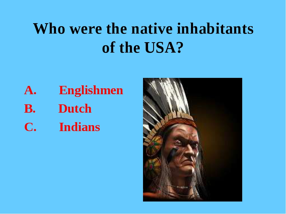 Who were the native inhabitants of the USA? A. Englishmen B. Dutch C. Indians