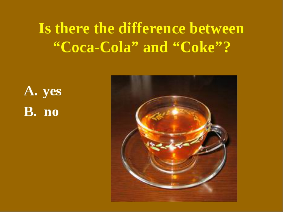"Is there the difference between ""Coca-Cola"" and ""Coke""? yes B. no"