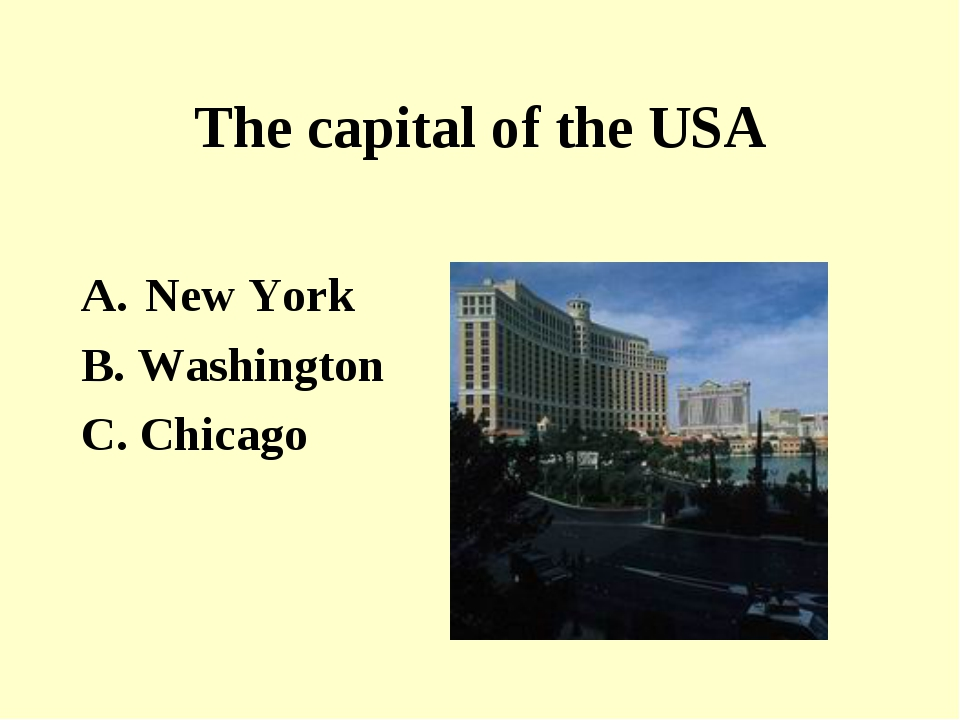 The capital of the USA New York B. Washington C. Chicago