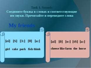 Task 1. Sounds Соедините буквы в словах и соответствующие им звуки. Прочитайт