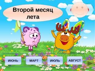 ИЮНЬ ИЮЛЬ МАРТ АВГУСТ ПОДУМАЙ Второй месяц лета