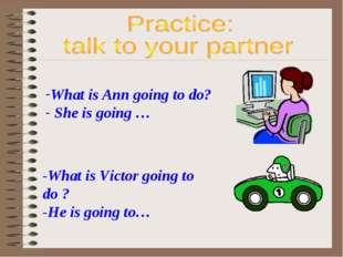 What is Ann going to do? She is going … -What is Victor going to do ? -He is