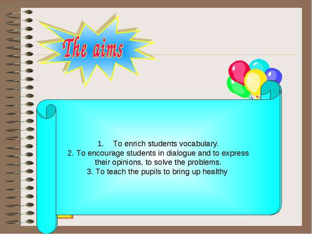 To enrich students vocabulary. 2. To encourage students in dialogue and to ex...