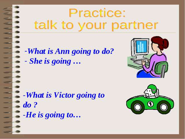 What is Ann going to do? She is going … -What is Victor going to do ? -He is...
