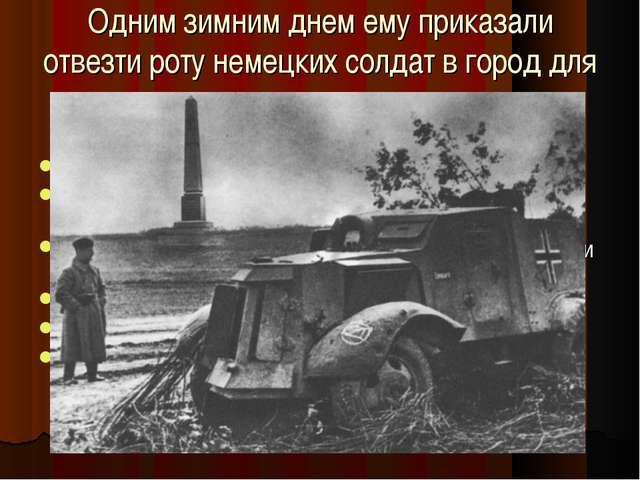 Одним зимним днем ему приказали отвезти роту немецких солдат в город для подк...