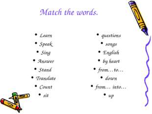 Match the words. Learn Speak Sing Answer Stand Translate Count sit questions