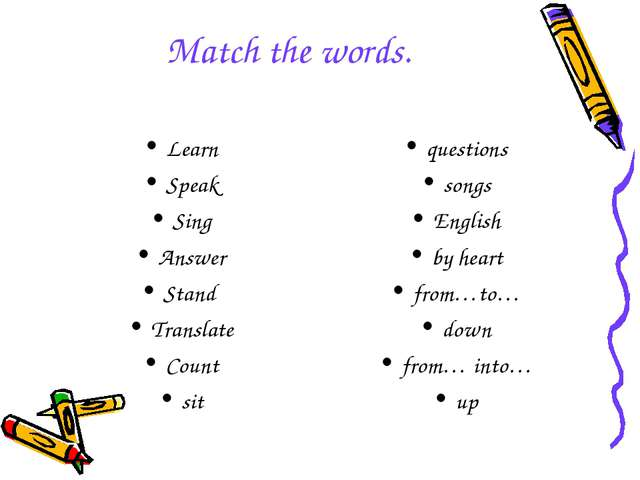 Match the words. Learn Speak Sing Answer Stand Translate Count sit questions...