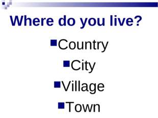 Where do you live? Country City Village Town
