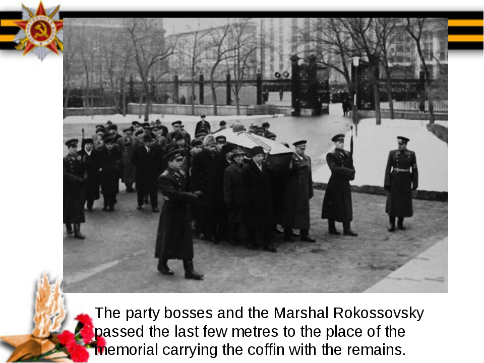 The party bosses and the Marshal Rokossovsky passed the last few metres to th...