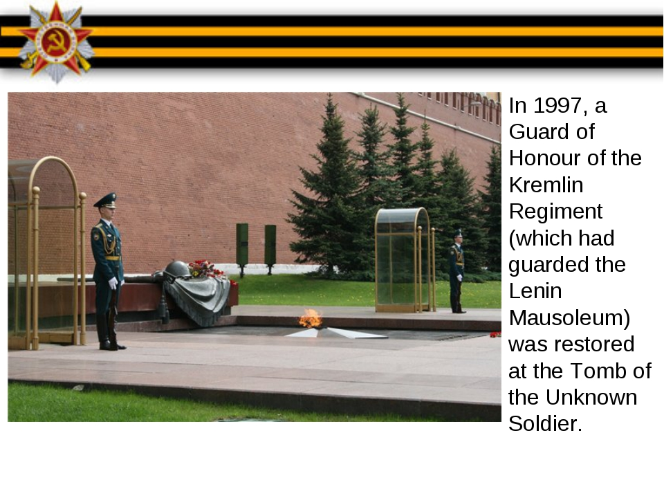 In 1997, a Guard of Honour of the Kremlin Regiment (which had guarded the Len...