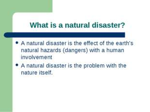 What is a natural disaster? A natural disaster is the effect of the earth's n