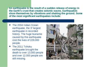 An earthquake is the result of a sudden release of energy in the Earth's crus