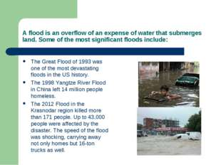 A flood is an overflow of an expense of water that submerges land. Some of th