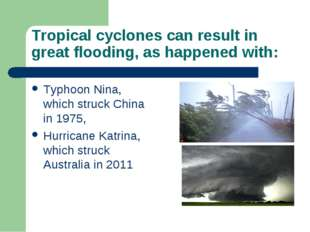 Tropical cyclones can result in great flooding, as happened with: Typhoon Nin