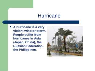 Hurricane A hurricane is a very violent wind or storm. People suffer from hur