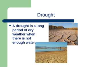 Drought A drought is a long period of dry weather when there is not enough wa