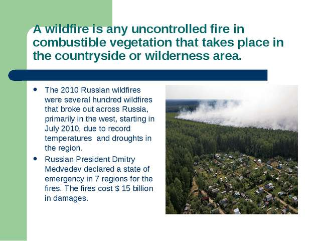 A wildfire is any uncontrolled fire in combustible vegetation that takes plac...