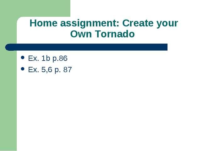 Home assignment: Create your Own Tornado Ex. 1b p.86 Ex. 5,6 p. 87