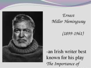 Ernest MillerHemingway (1899-1961) -an Irish writer best known for his play