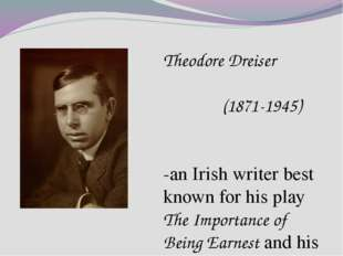 Theodore Dreiser (1871-1945) -an Irish writer best known for his play The Imp