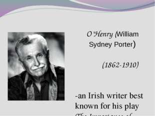 O'Henry (William Sydney Porter) (1862-1910) -an Irish writer best known for h