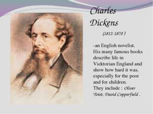 Charles Dickens (1812-1870 ) -an English novelist. His many famous books des