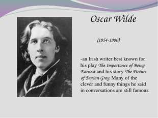 Oscar Wilde (1854-1900) -an Irish writer best known for his play The Importa