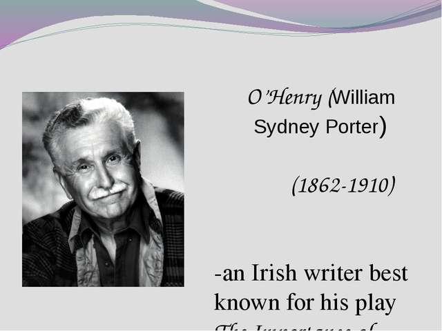 O'Henry (William Sydney Porter) (1862-1910) -an Irish writer best known for h...