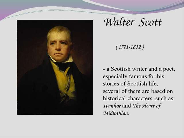 Walter Scott ( 1771-1832 ) - a Scottish writer and a poet, especially famous...