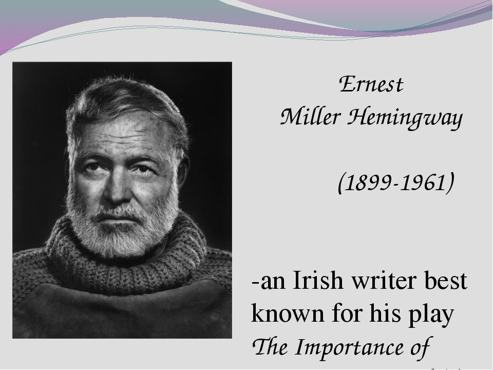 Ernest MillerHemingway (1899-1961) -an Irish writer best known for his play...