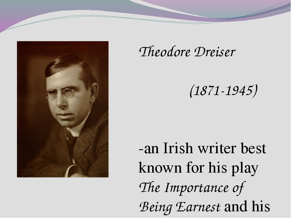 Theodore Dreiser (1871-1945) -an Irish writer best known for his play The Imp...