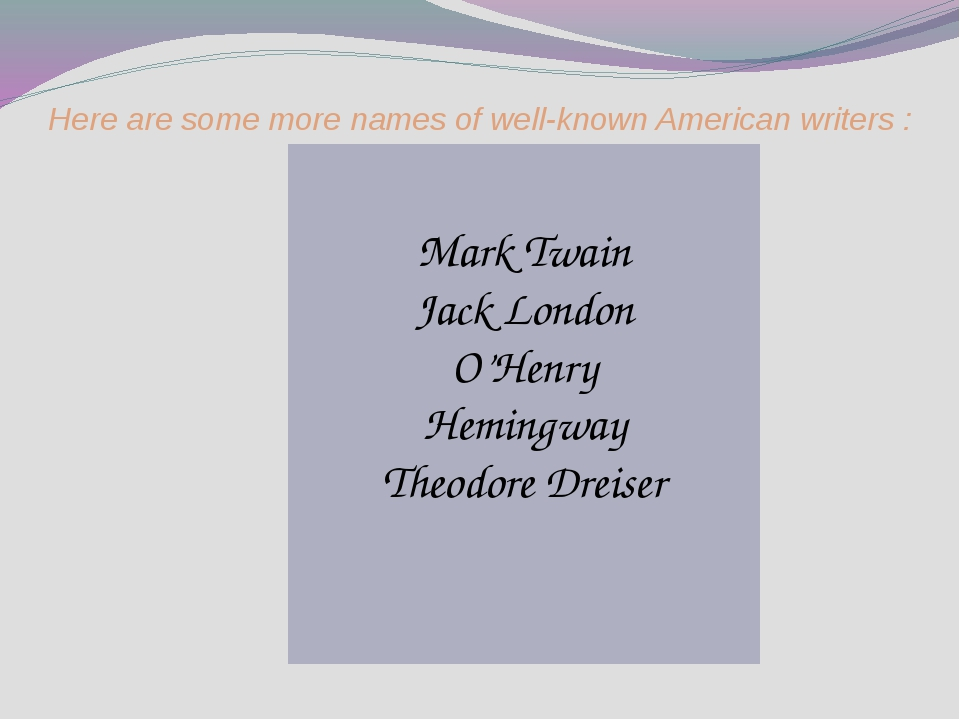 Here are some more names of well-known American writers : Mark Twain Jack Lo...