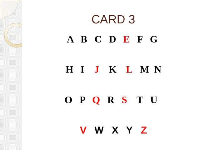 CARD 3 A B C D E F G H I J K L M N O P Q R S T U V W X Y Z