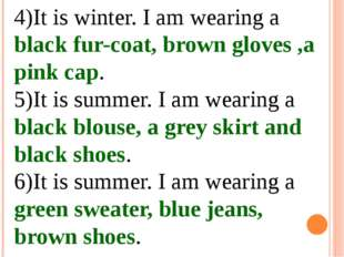 4)It is winter. I am wearing a black fur-coat, brown gloves ,a pink cap. 5)It