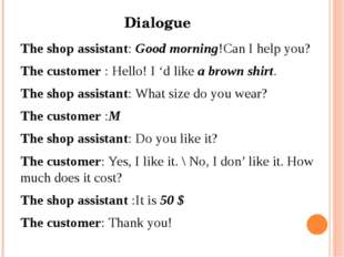 Dialogue The shop assistant: Good morning!Can I help you? The customer : Hell