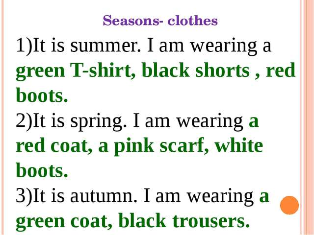 Seasons- clothes 1)It is summer. I am wearing a green T-shirt, black shorts ,...