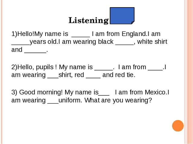 Listening 1)Hello!My name is _____ I am from England.I am _____years old.I am...