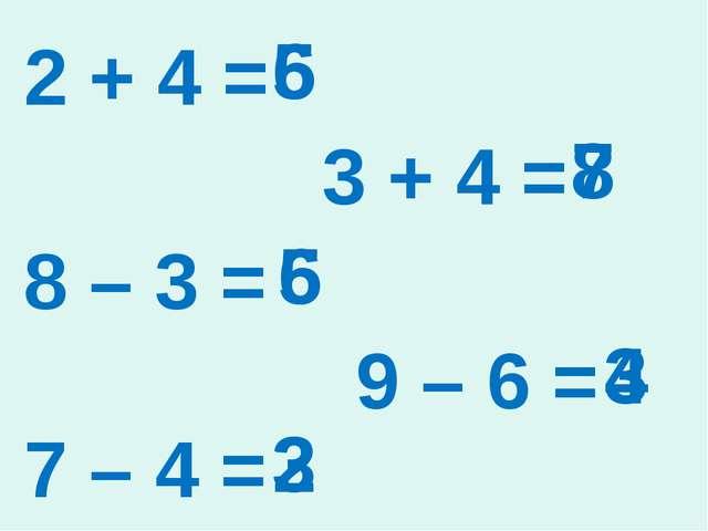 2 + 4 = 3 + 4 = 8 – 3 = 9 – 6 = 7 – 4 = 5 6 8 7 6 5 4 3 2 3