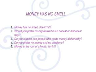 MONEY HAS NO SMELL Money has no smell, doesn't it? Would you prefer money ear