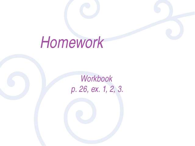 Homework Workbook p. 26, ex. 1, 2, 3.