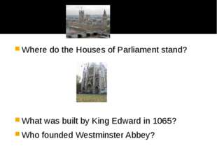 Where do the Houses of Parliament stand? What was built by King Edward in 10