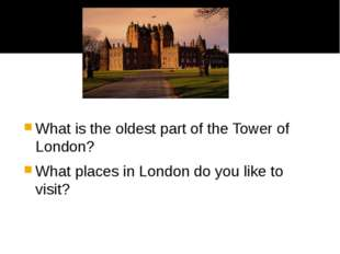 What is the oldest part of the Tower of London? What places in London do you