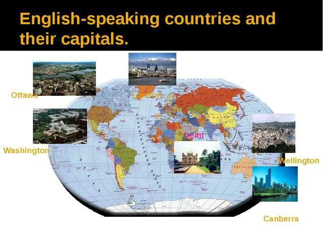 English-speaking countries and their capitals. Ottawa Washington Wellington C...